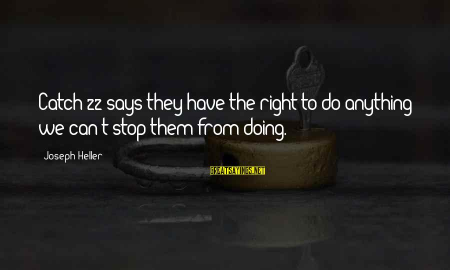 Can Do Anything Right Sayings By Joseph Heller: Catch-22 says they have the right to do anything we can't stop them from doing.