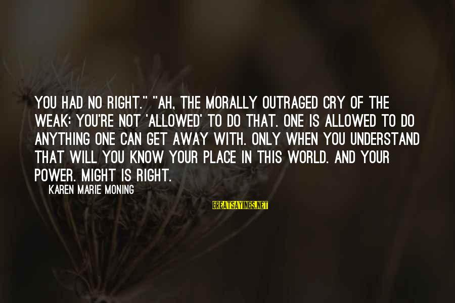 """Can Do Anything Right Sayings By Karen Marie Moning: You had no right."""" """"Ah, the morally outraged cry of the weak: You're not 'allowed'"""