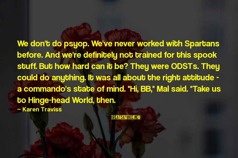 Can Do Anything Right Sayings By Karen Traviss: We don't do psyop. We've never worked with Spartans before. And we're definitely not trained