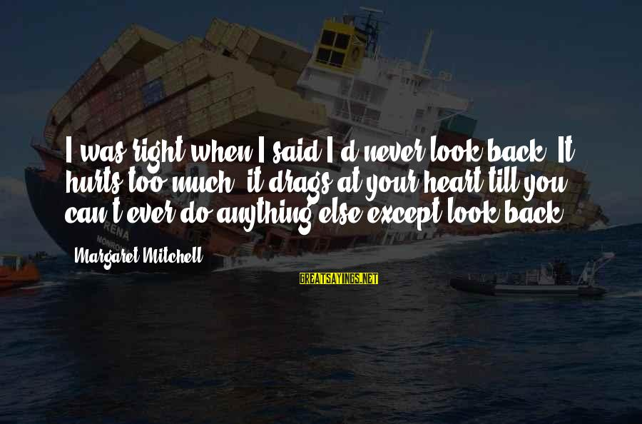 Can Do Anything Right Sayings By Margaret Mitchell: I was right when I said I'd never look back. It hurts too much, it