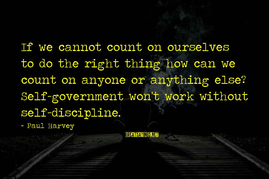 Can Do Anything Right Sayings By Paul Harvey: If we cannot count on ourselves to do the right thing how can we count