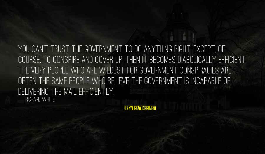 Can Do Anything Right Sayings By Richard White: You can't trust the government to do anything right-except, of course, to conspire and cover