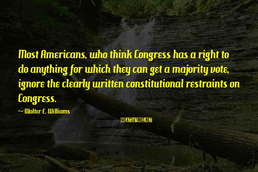 Can Do Anything Right Sayings By Walter E. Williams: Most Americans, who think Congress has a right to do anything for which they can