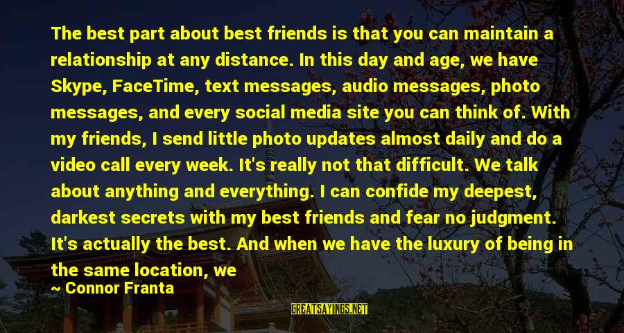 Can We Just Be Friends Sayings By Connor Franta: The best part about best friends is that you can maintain a relationship at any