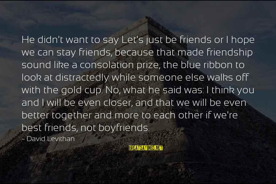 Can We Just Be Friends Sayings By David Levithan: He didn't want to say Let's just be friends or I hope we can stay