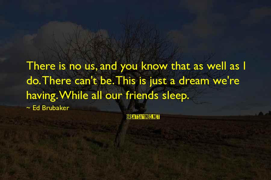 Can We Just Be Friends Sayings By Ed Brubaker: There is no us, and you know that as well as I do. There can't