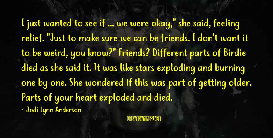 """Can We Just Be Friends Sayings By Jodi Lynn Anderson: I just wanted to see if ... we were okay,"""" she said, feeling relief. """"Just"""