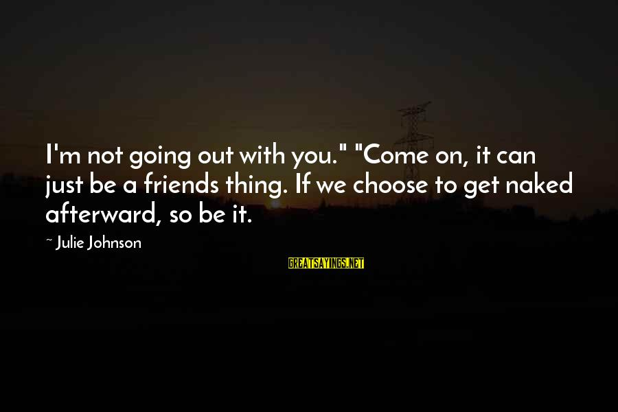 """Can We Just Be Friends Sayings By Julie Johnson: I'm not going out with you."""" """"Come on, it can just be a friends thing."""