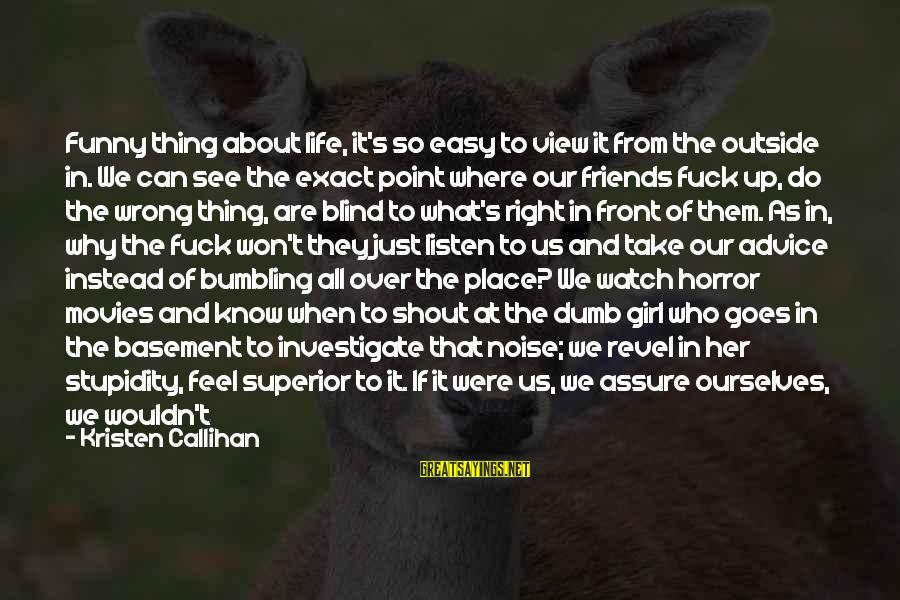Can We Just Be Friends Sayings By Kristen Callihan: Funny thing about life, it's so easy to view it from the outside in. We