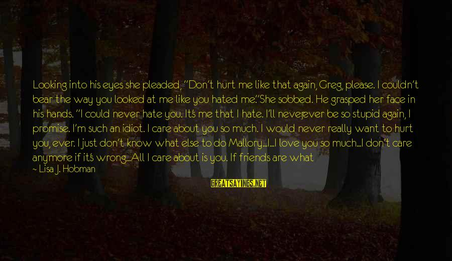 """Can We Just Be Friends Sayings By Lisa J. Hobman: Looking into his eyes she pleaded, """"Don't hurt me like that again, Greg, please. I"""