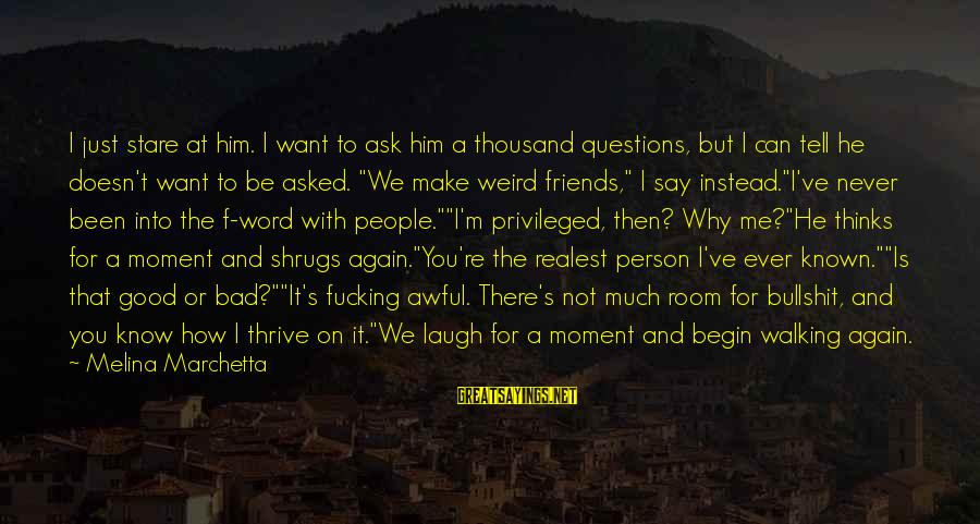 Can We Just Be Friends Sayings By Melina Marchetta: I just stare at him. I want to ask him a thousand questions, but I