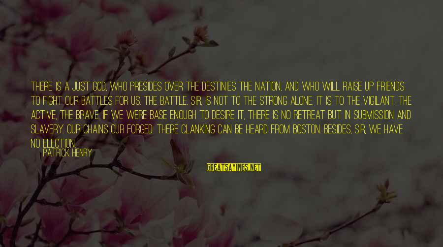 Can We Just Be Friends Sayings By Patrick Henry: There is a just God, who presides over the destinies the nation, and who will