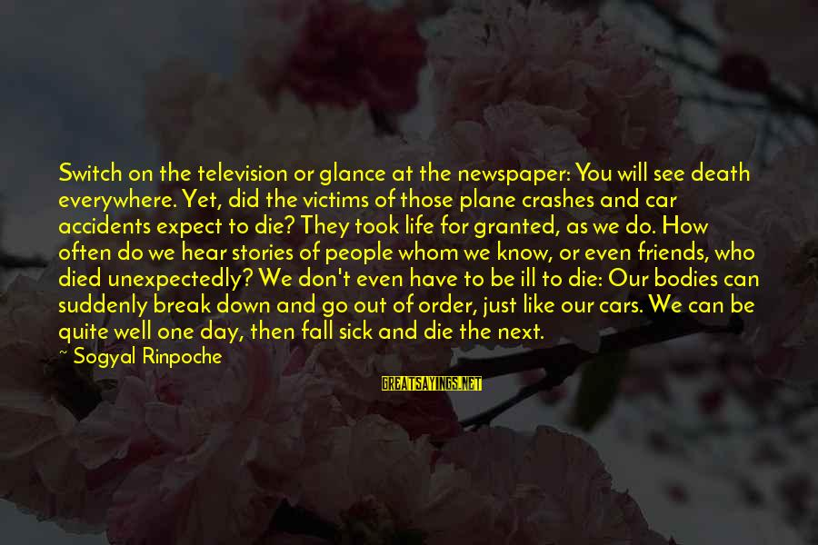 Can We Just Be Friends Sayings By Sogyal Rinpoche: Switch on the television or glance at the newspaper: You will see death everywhere. Yet,