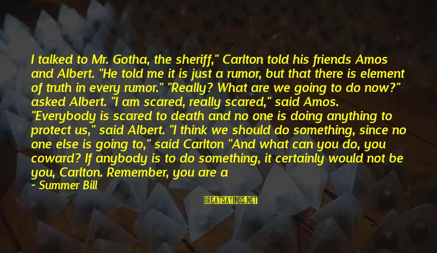 """Can We Just Be Friends Sayings By Summer Bill: I talked to Mr. Gotha, the sheriff,"""" Carlton told his friends Amos and Albert. """"He"""