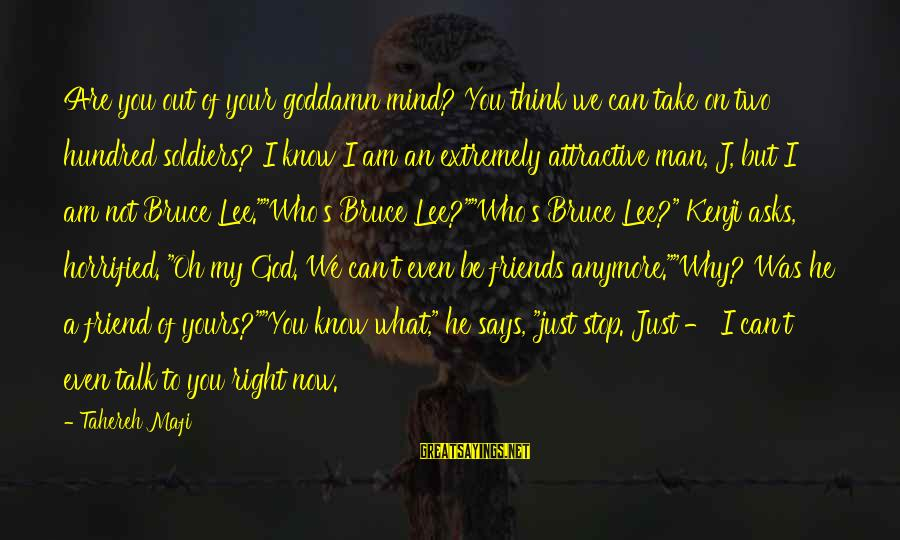 Can We Just Be Friends Sayings By Tahereh Mafi: Are you out of your goddamn mind? You think we can take on two hundred