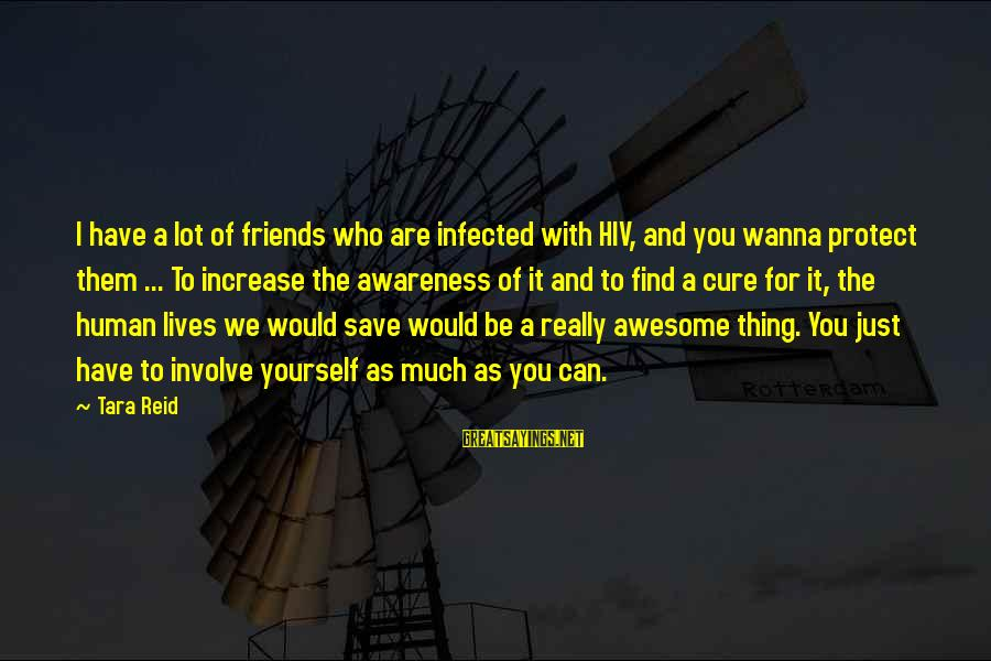 Can We Just Be Friends Sayings By Tara Reid: I have a lot of friends who are infected with HIV, and you wanna protect
