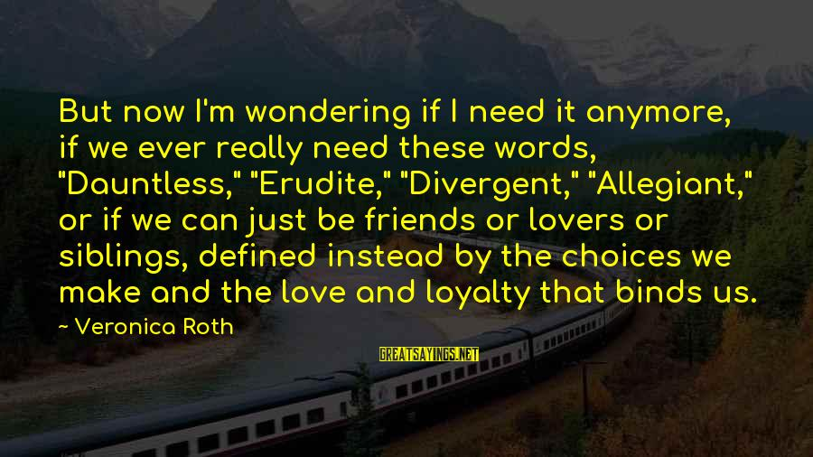 Can We Just Be Friends Sayings By Veronica Roth: But now I'm wondering if I need it anymore, if we ever really need these
