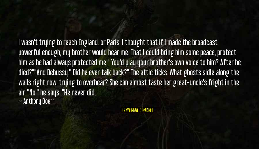 Can You Hear Me Sayings By Anthony Doerr: I wasn't trying to reach England. or Paris. I thought that if I made the