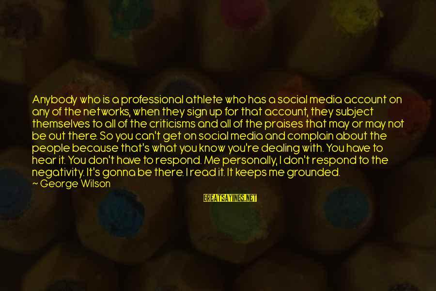 Can You Hear Me Sayings By George Wilson: Anybody who is a professional athlete who has a social media account on any of