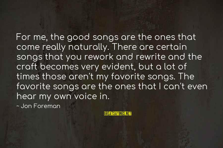 Can You Hear Me Sayings By Jon Foreman: For me, the good songs are the ones that come really naturally. There are certain