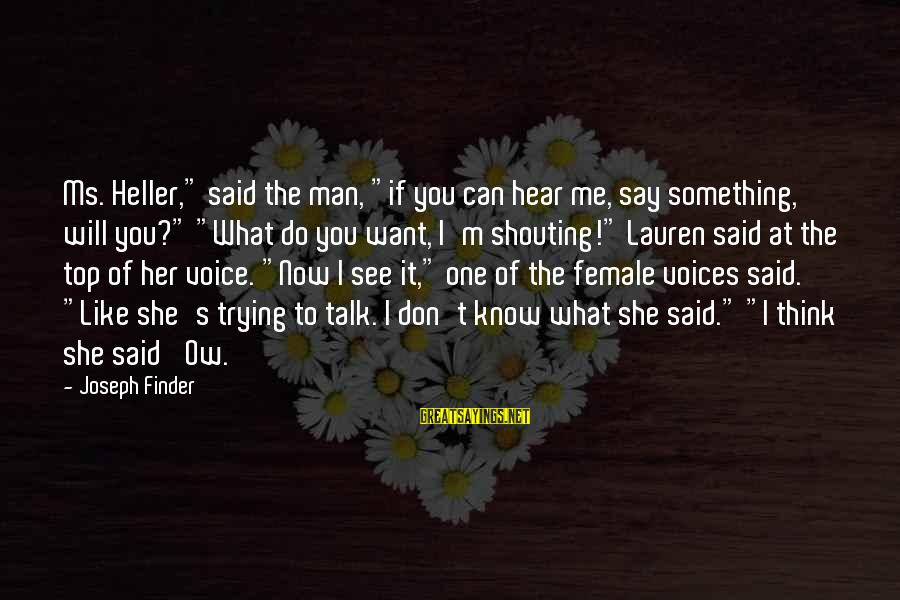 """Can You Hear Me Sayings By Joseph Finder: Ms. Heller,"""" said the man, """"if you can hear me, say something, will you?"""" """"What"""