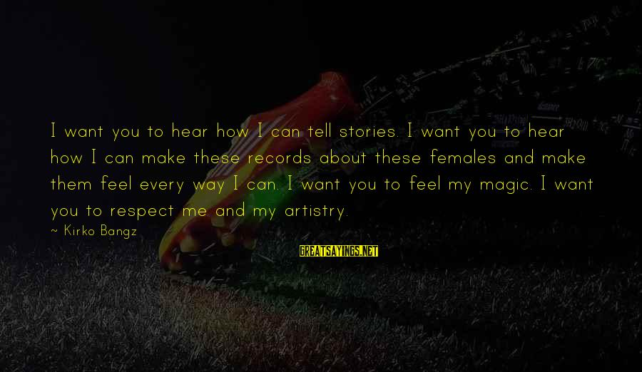 Can You Hear Me Sayings By Kirko Bangz: I want you to hear how I can tell stories. I want you to hear
