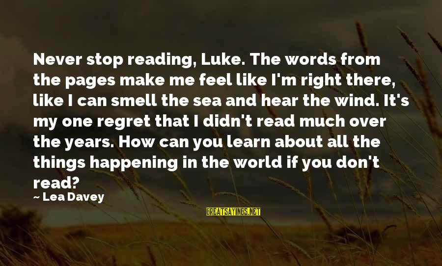 Can You Hear Me Sayings By Lea Davey: Never stop reading, Luke. The words from the pages make me feel like I'm right