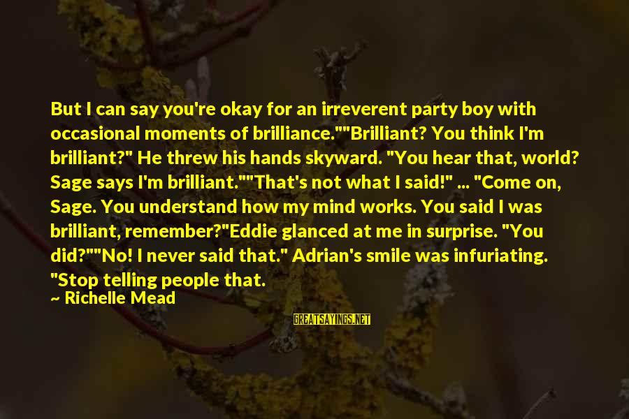 Can You Hear Me Sayings By Richelle Mead: But I can say you're okay for an irreverent party boy with occasional moments of