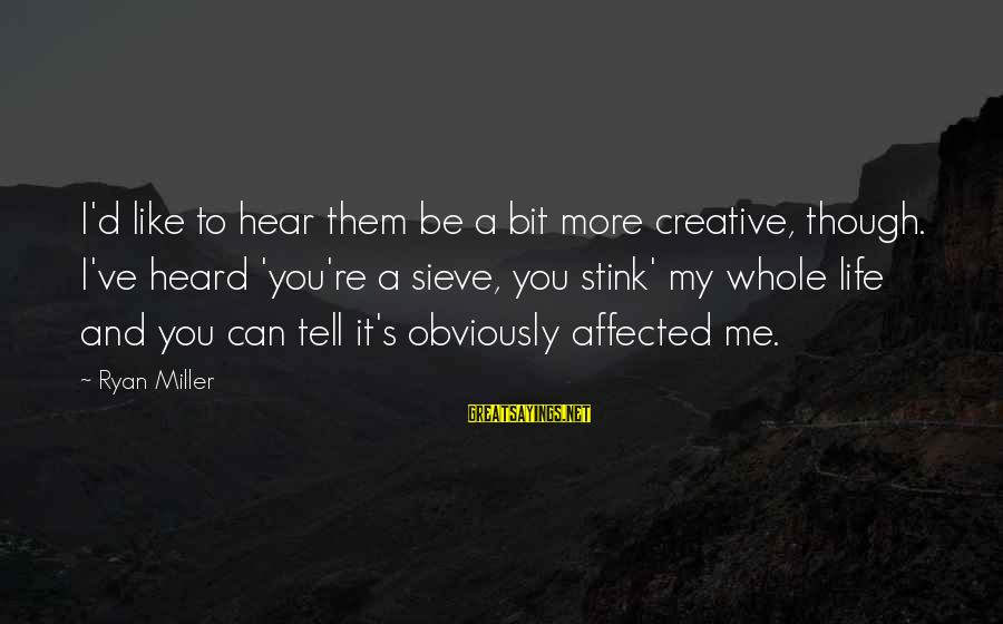Can You Hear Me Sayings By Ryan Miller: I'd like to hear them be a bit more creative, though. I've heard 'you're a