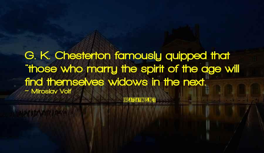 """Canadian Pacific Railway John A Macdonald Sayings By Miroslav Volf: G. K. Chesterton famously quipped that """"those who marry the spirit of the age will"""