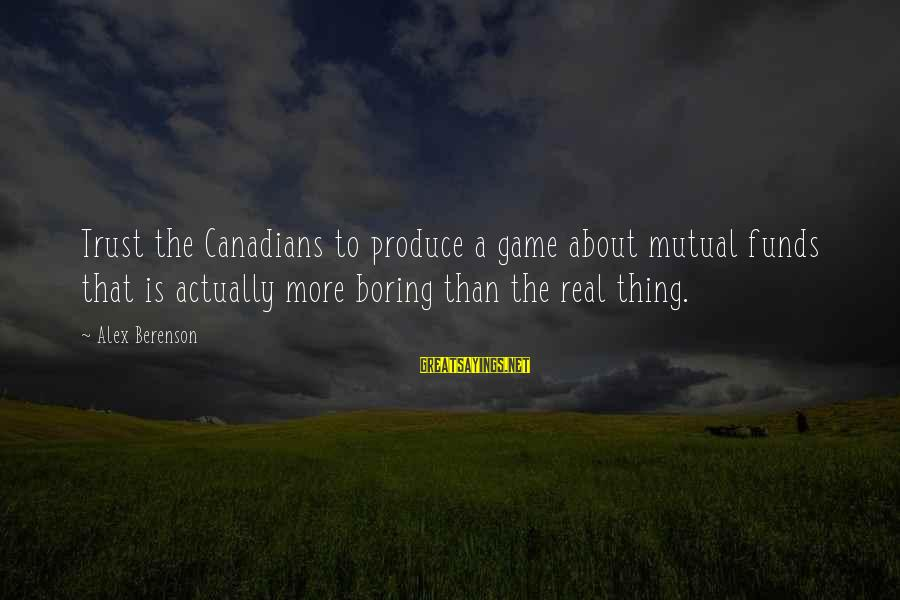 Canadians Sayings By Alex Berenson: Trust the Canadians to produce a game about mutual funds that is actually more boring