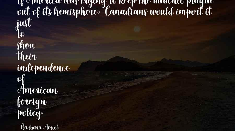 Canadians Sayings By Barbara Amiel: If America was trying to keep the bubonic plague out of its hemisphere, Canadians would