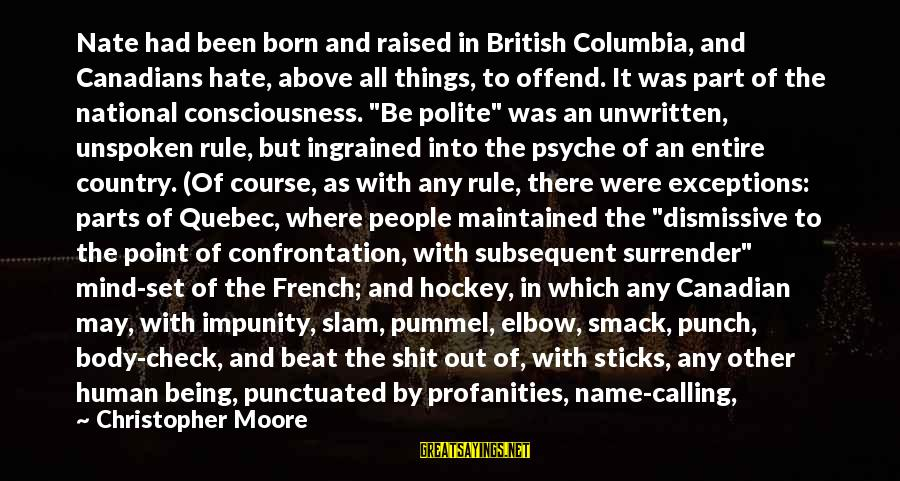 Canadians Sayings By Christopher Moore: Nate had been born and raised in British Columbia, and Canadians hate, above all things,