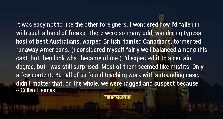 Canadians Sayings By Cullen Thomas: It was easy not to like the other foreigners. I wondered how I'd fallen in