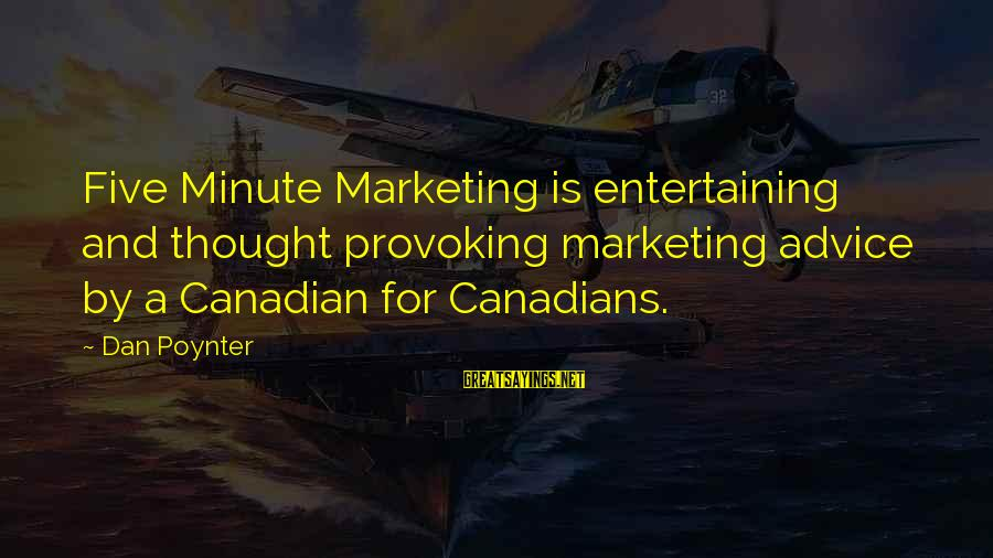 Canadians Sayings By Dan Poynter: Five Minute Marketing is entertaining and thought provoking marketing advice by a Canadian for Canadians.