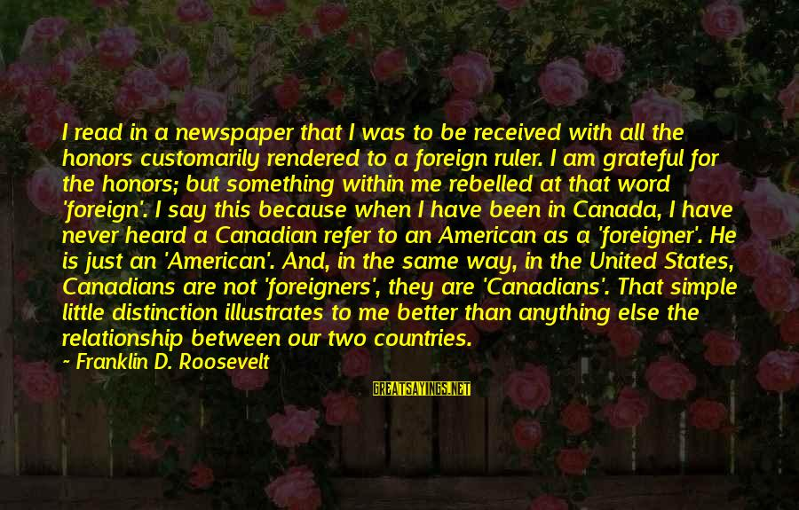 Canadians Sayings By Franklin D. Roosevelt: I read in a newspaper that I was to be received with all the honors