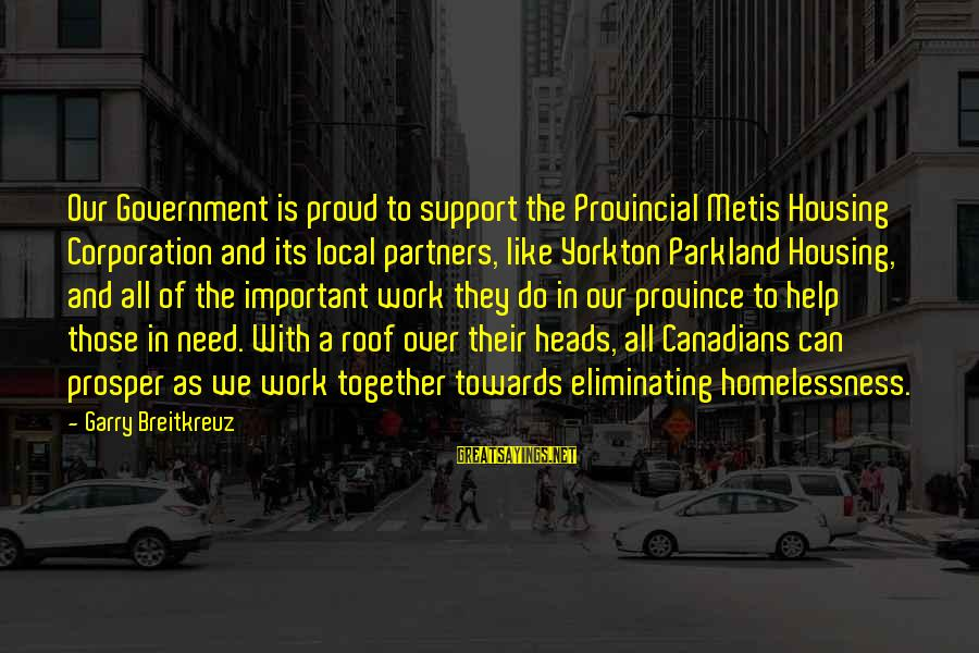 Canadians Sayings By Garry Breitkreuz: Our Government is proud to support the Provincial Metis Housing Corporation and its local partners,
