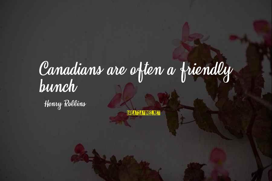 Canadians Sayings By Henry Rollins: Canadians are often a friendly bunch.