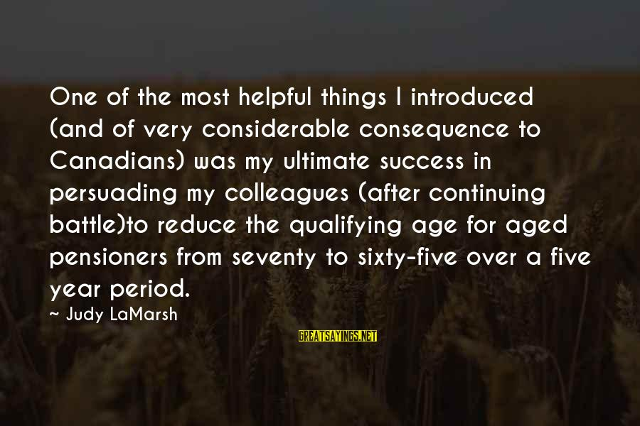 Canadians Sayings By Judy LaMarsh: One of the most helpful things I introduced (and of very considerable consequence to Canadians)