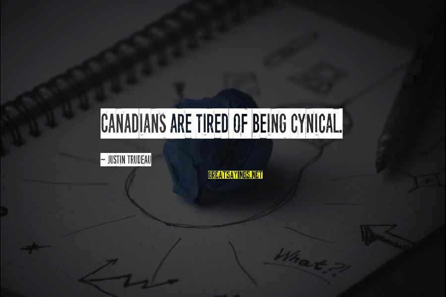 Canadians Sayings By Justin Trudeau: Canadians are tired of being cynical.