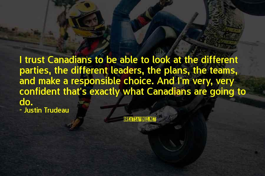 Canadians Sayings By Justin Trudeau: I trust Canadians to be able to look at the different parties, the different leaders,
