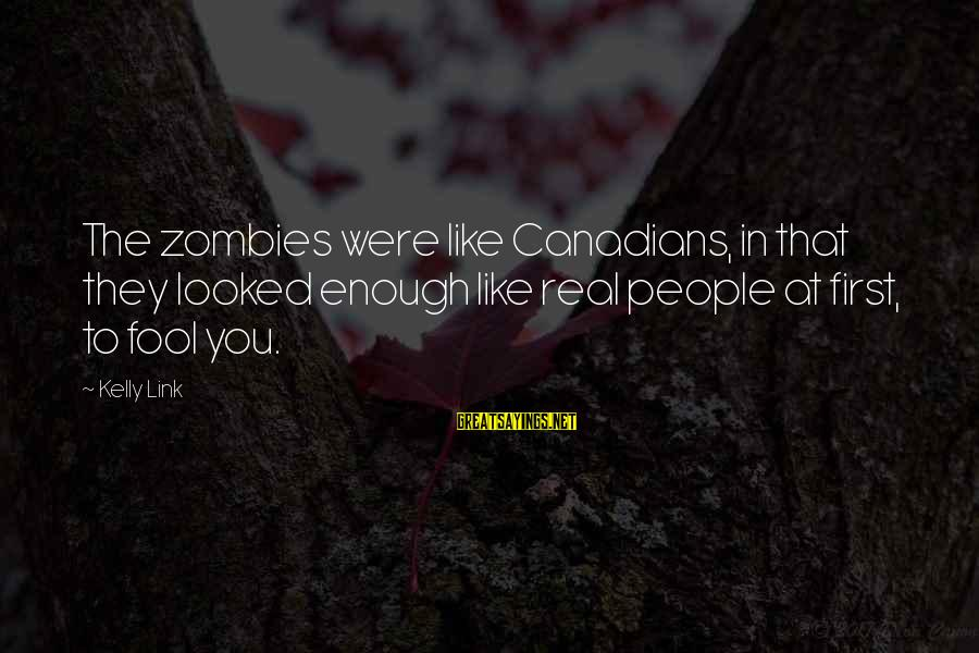 Canadians Sayings By Kelly Link: The zombies were like Canadians, in that they looked enough like real people at first,