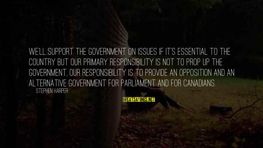 Canadians Sayings By Stephen Harper: We'll support the government on issues if it's essential to the country but our primary