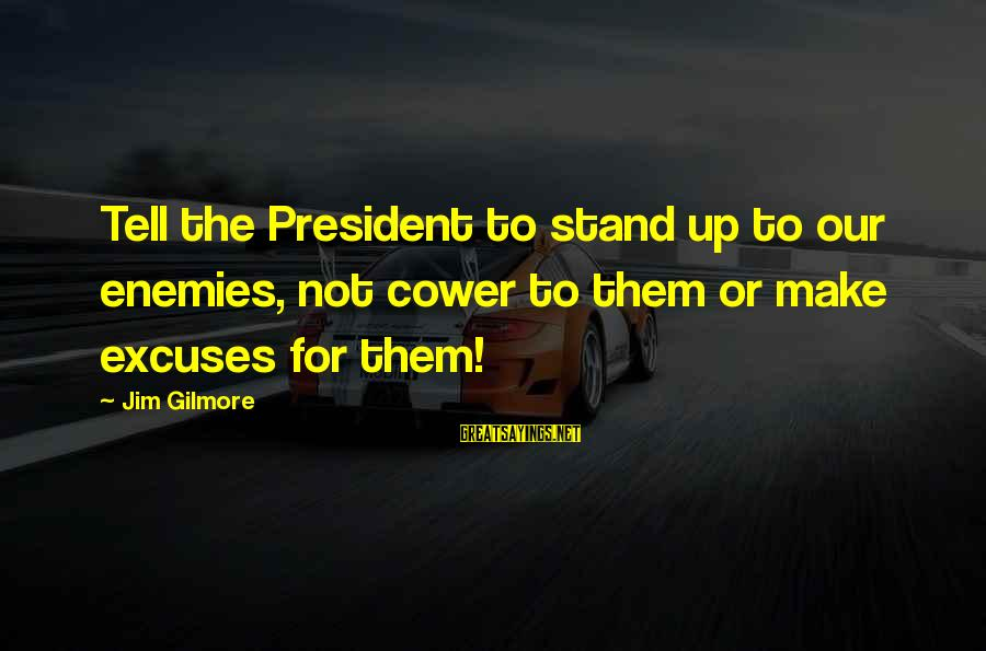 Candidly Nicole Funny Sayings By Jim Gilmore: Tell the President to stand up to our enemies, not cower to them or make
