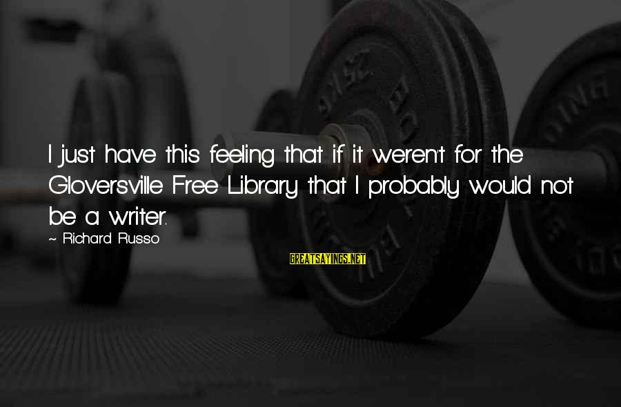 Candidly Nicole Funny Sayings By Richard Russo: I just have this feeling that if it weren't for the Gloversville Free Library that
