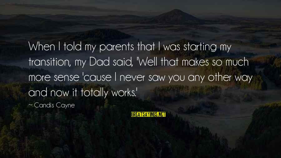 Candis Sayings By Candis Cayne: When I told my parents that I was starting my transition, my Dad said, 'Well