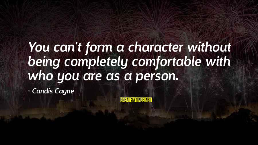 Candis Sayings By Candis Cayne: You can't form a character without being completely comfortable with who you are as a