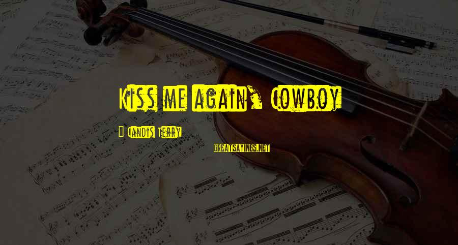 Candis Sayings By Candis Terry: Kiss me again, Cowboy