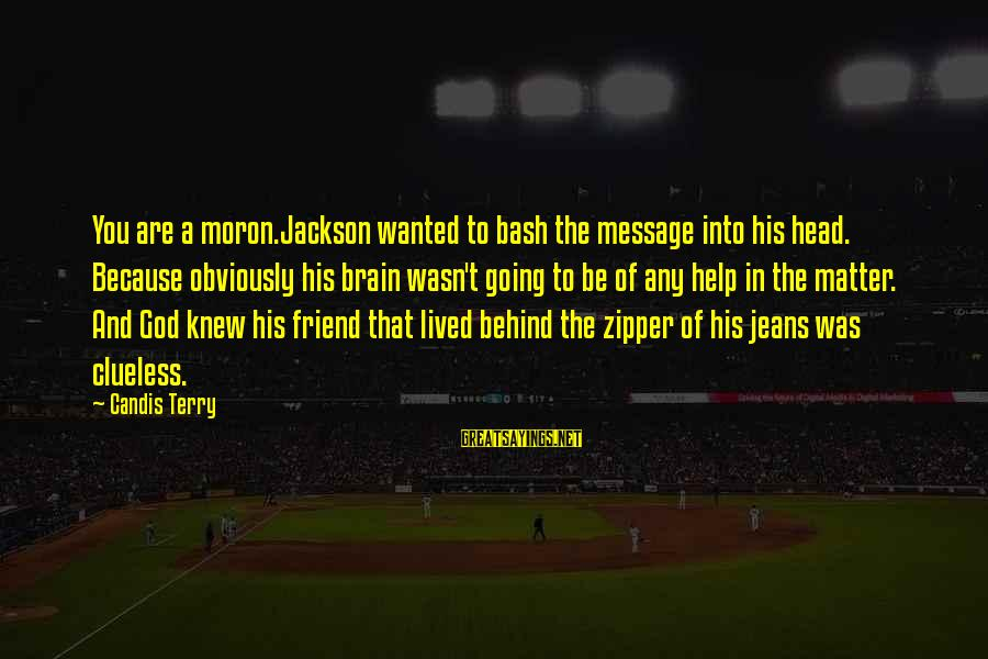 Candis Sayings By Candis Terry: You are a moron.Jackson wanted to bash the message into his head. Because obviously his