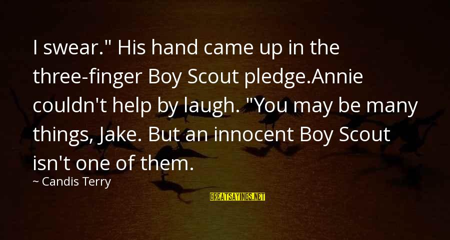 "Candis Sayings By Candis Terry: I swear."" His hand came up in the three-finger Boy Scout pledge.Annie couldn't help by"